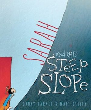 Sarah and the Steep Slope by Danny Parker and Matt Ottley